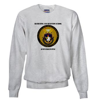 RRSS - A01 - 03 - DUI - Recruiting and Retention School Students with Text Sweatshirt