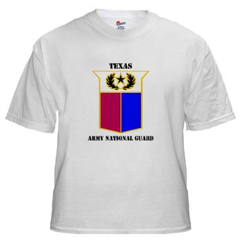 TXARNG - A01 - 04 - DUI - Texas Army National Guard with Text - White T-Shirt