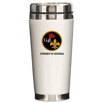 UL - M01 - 03 - SSI - ROTC - University of Louisville with Text - Ceramic Travel Mug