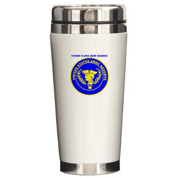 USAR - M01 - 03 - United States Army Reserve with Text - Ceramic Travel Mug