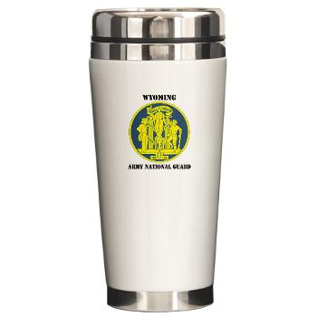 WYARNG - M01 - 03 - DUI - WYOMING Army National Guard with Text - Ceramic Travel Mug