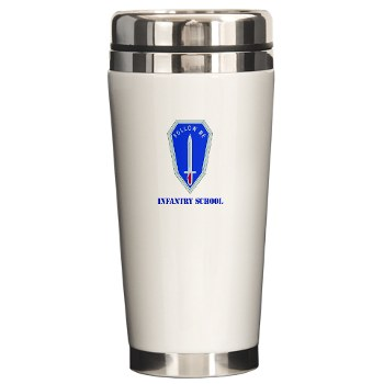 infantry - M01 - 03 - DUI - Infantry Center/School with Text - Ceramic Travel Mug
