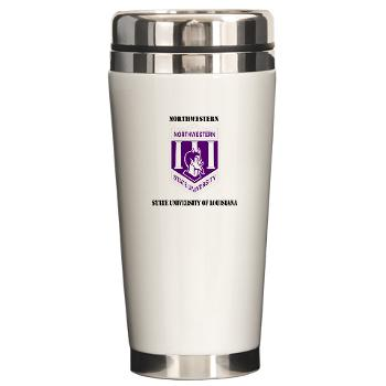 nsula - M01 - 03 - SSI - ROTC - Northwestern State University of Louisiana with Text - Ceramic Travel Mug